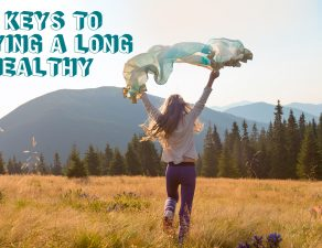 The 5 keys to enjoying a long and healthy life!
